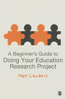 A Beginner's Guide to Doing Your Education Research Project By Lambert, Mike