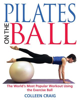 Pilates on the Ball By Craig, Colleen